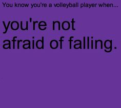 You know you're a volleyball player when...you're not afraid of falling... VOLLEYBALL PLAYERS LOVE FLOORS!!