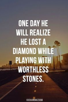Best All In One Quotes : One day he will realize he lost a diamond while pl...