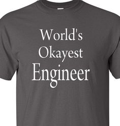 Buy this cool T-Shirt here: https://www.sunfrog.com/Jobs/Limited-edition-TRUST-ME-IM-AN-ENGINEER-Tees.html?53507 Worlds Okayest Engineer Men's T-shirt  Men Clothing Shirt Tee Shirt T Shirt Funny Engineering Shirt Gift For Engineer Father's Day Gift Nerd