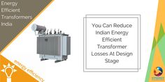 You Can Reduce Indian #Energy #Efficient #Transformer Losses At Design Stage