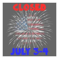 We will be closed Sunday and Monday for Independence Day. We will resume normal business hours Tuesday at 10am!