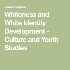 Whiteness and White Identity Development - Culture and Youth Studies