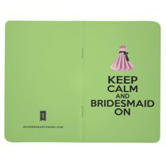 Keep Calm and Bridesmaid On Journal - Perfect for team Bride - Use when proposing to your bridesmaid or give as a token of thanks. Have your girls keep notes as your planning your wedding.