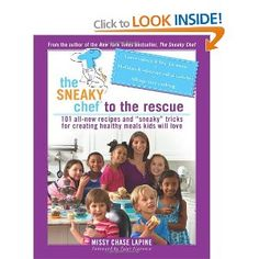 The Sneaky Chef to the Rescue: 101 All-new Recipes and Sneaky Tricks for Creating Healthy Meals Kids Will Love: More Simple Strategies for Getting Your Kids Eating Right