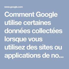 Comment Google utilise certaines données collectées lorsque vous utilisez des sites ou applications de nos partenaires – Règles de confidentialité et conditions d'utilisation – Google