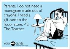 The funniest pin ever for my teacher friends!  I will remember this when it comes time to buy teacher gifts lol