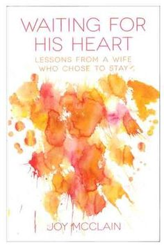 Waiting for His Heart: Lessons from a Wife Who Chose to Stay | Store | Revive Our Hearts