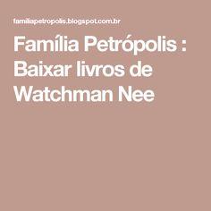 Família Petrópolis : Baixar livros de Watchman Nee