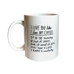 I LOVE YOU LIKE I LOVE MY COFFEE: FIRST IN THE MORNING OR LAST AT NIGHT, DARK OR SWEET OR BOTH, RIGHT NOW & LATER & ALWAYS & CONSTANTLY