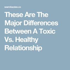 These Are The Major Differences Between A Toxic Vs. Healthy Relationship
