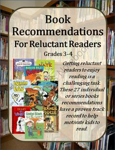 Book Recommendations for Reluctant Readers - Grades 3-4  A list of 27 books to get 7-10 year olds motivated to read!