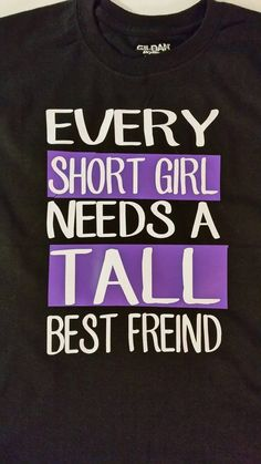 Check out this item in my Etsy shop https://www.etsy.com/listing/463853145/every-short-girl-needs-a-tall-best