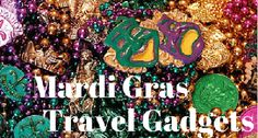 Mardi Gras 2016 Travel & Gadgets |Travel Tech Gadgets