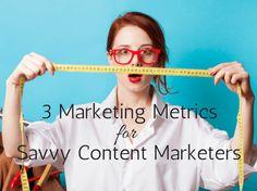 3 Marketing Metrics for Savvy Content Marketers - @jaybaer