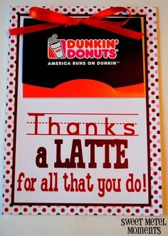 """Thanks a Latte"" printable card to go with Dunkin Donuts gift card.  Perfect for teacher appreciation or thank you gift to any person who likes coffee."