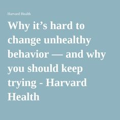 Why it's hard to change unhealthy behavior — and why you should keep trying - Harvard Health