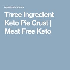 Three Ingredient Keto Pie Crust | Meat Free Keto