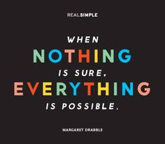 When Nothing is Sure, Everything is Possible!