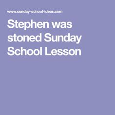 Stephen was stoned Sunday School Lesson