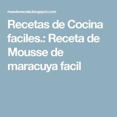Recetas de Cocina faciles.: Receta de Mousse de maracuya facil