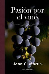 Pasión por el vino : secretos y placeres de los grandes vinos del mundo / Joan C. Martín Barcelona : Los libros del lince, 2017    Ubicacion: B Ing Agronómica