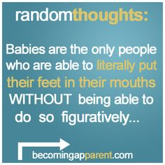 Babies are the only people who are able to literally put their feet in their mouths WITHOUT being able to do so figuratively. New Dads, Mouths, Random Thoughts, Parenting, Babies, People, Blog, Kids, Children