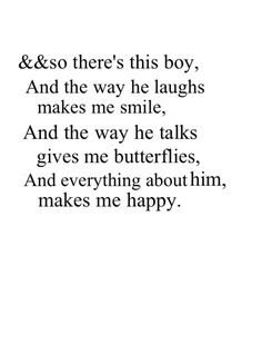everything about him | makes me happy, took me a long time to feel this way about someone