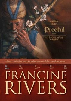 Preotul Aaron, Seria Fiii încurajării, Francine Rivers Great Books, New Books, Books To Read, Francine Rivers, Moise, Book Names, Book Challenge, Thing 1, Priest