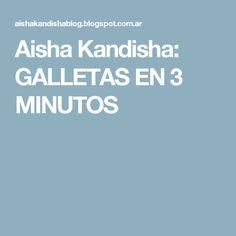 Aisha Kandisha: GALLETAS EN 3 MINUTOS