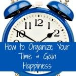 How to Organize Your Time & Gain Happiness