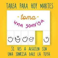 Tarea para hoy martes: toma una sonrisa y si ves a alguien sin una sonrisa dale la tuya.