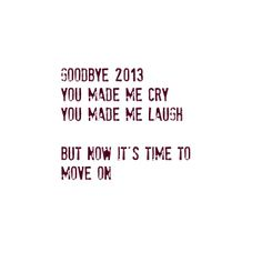 goodbye 2013 - hello 2014 www.octobersixteenth.com Time To Move On, You Make Me Laugh, Love Me Quotes, I Laughed, Crying, About Me Blog, My Love, Words, Horse