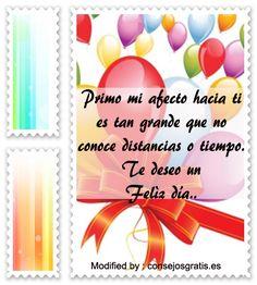 Mensajes de cumpleaños para mi primo,mensajes de cumpleaños para mi primo para compartir: http://www.consejosgratis.es/increibles-frases-para-mi-primo-por-su-cumpleanos/