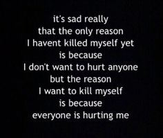 my happiness is when I die i'm sad alive but I stay alive for the people who do me wrong xx