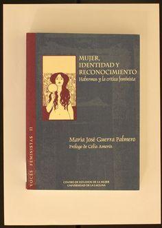 Mujer, identidad y reconocimiento : Habermas y la crítica feminista / María José Guerra Palmero. 1998 http://absysnetweb.bbtk.ull.es/cgi-bin/abnetopac01?TITN=117933