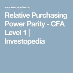 Relative Purchasing Power Parity - CFA Level 1 | Investopedia