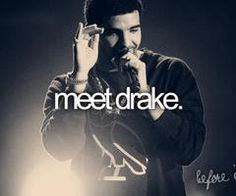 Bucket List -- meet drake