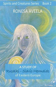 A Study of Rusalki - Slavic Mermaids of Eastern Europe (Spirits and Creatures Book 2) - Kindle edition by Ronesa Aveela, Nelinda. Politics & Social Sciences Kindle eBooks @ Amazon.com.