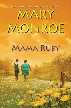 New 5-18-12. Mama Ruby by Mary Monroe. An unforgettable tale about Ruby's early years, as she transforms from a spoiled small-town girl into one of the South's most notorious and volatile women...