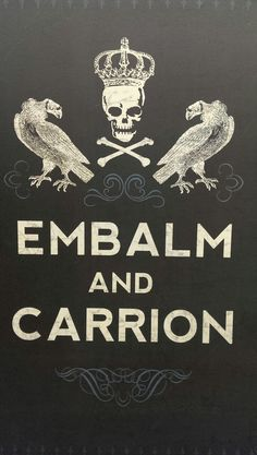 Embalm and Carrion. Love this-creepy and so damn clever.