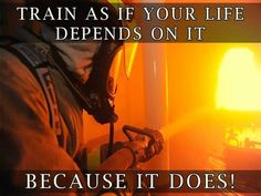 Firefighters Training Your Life Depends On It Fire dept