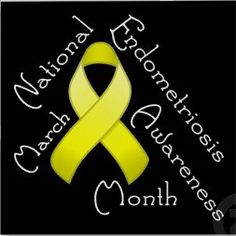 March is Endometriosis Awareness Month Endometriosis is a disease that afflicts more womyn worldwide than breast cancer... Time for a Cure.