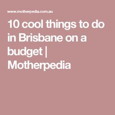 10 cool things to do in Brisbane on a budget | Motherpedia