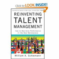 Reinventing Talent Management: How to Maximize Performance in the New Marketplace by William A. Schiemann. $29.75. 288 pages. Publication: July 7, 2009. Publisher: Wiley; 1 edition (July 7, 2009)