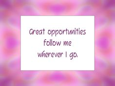 "Daily Affirmation for March 1, 2015 #affirmation #inspiration - ""Great opportunities follow me wherever I go."""