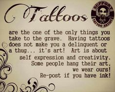 I don't have ink yet, but I agree completely and I will get tattoos when I turn 18