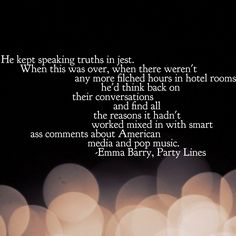 He kept speaking truths in jest. When this was over, when there weren't any more filched hours. Speak The Truth, Pop Music, Truths, Novels, Romance, Politics, Easy, Romance Film, Tell The Truth