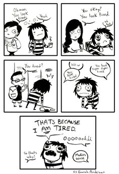"""""""You look tired."""" A Sarah's Scribbles comic by Sarah Andersen."""