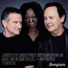 Doctor Who quote said by the 7th Doctor (Sylvester McCoy). I think the quote fits these three: Robin Williams, Whoopi Goldberg and Billy Crystal. They were and are Comic Relief. (I created this meme)