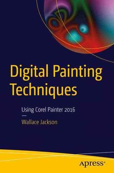 Digital Painting Techniques: Using Corel Painter 2016 PDF: Learn the foundational concepts of vector graphics and raster imaging, including what new media formats are best for use with Android Studio, Java and JavaFX, iOS, Kindle and as well as key f. Digital Painting Tutorials, Art Tutorials, Jackson, Corel Painter, Creative Suite, New Media, Painting Techniques, The Book, Concept Art